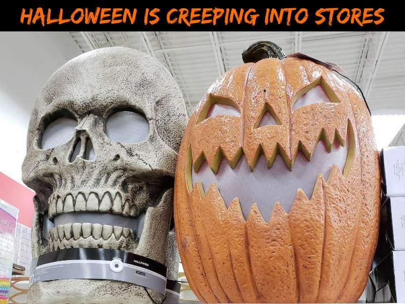 Halloween is creeping into stores